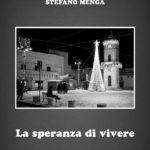 """Giovedì 27 Dicembre, Stefano Menga presenta """"La speranza di vivere"""""""